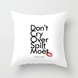 Don't Cry Over Spilt Moet Throw Pillow