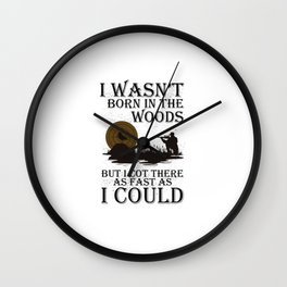 I WASN'T BORN IN THE WOODS BUT I COT THERE AS FAST AS I COULD Wall Clock