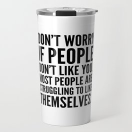 Don't Worry If People Don't Like You Travel Mug