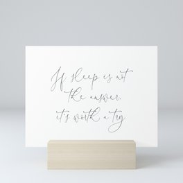 Duvet Cover If sleep is not the answer, it's worth a try. Gift fit for a Queen Mini Art Print