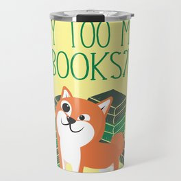 WTF Do You Mean I Buy Too Many Books? Travel Mug