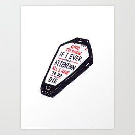 Brand New - Good To Know If I Ever Need Attention All I Have To Do Is Die Art Print
