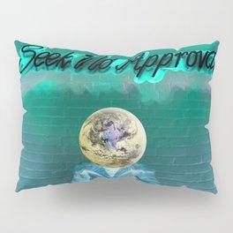 Seek No Approval Pillow Sham