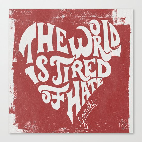The World is Tired of Hate.  Canvas Print