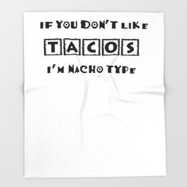 If You Don't Like Tacos I'm Nacho Type Funny Party Design Throw Blanket