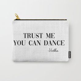 trust me you can dance Carry-All Pouch
