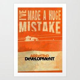 I've Made a HUGE Mistake... Arrested Development Art Print