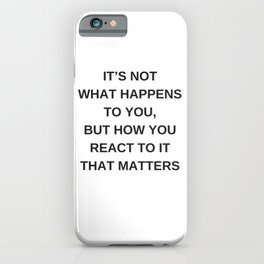 Stoic Wisdom Quotes - It is not what happens to you but how you react to it that matters iPhone Case