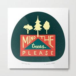 Mind the trees, please Metal Print