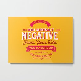 Every time you subtract negative from your life Metal Print