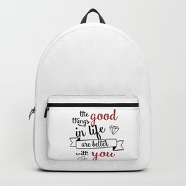The good things in life are better with you Backpack