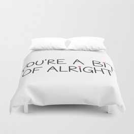 You're A Bit Of Alright Duvet Cover