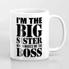 I'm the Big Sister Which Makes Me the Boss Coffee Mug