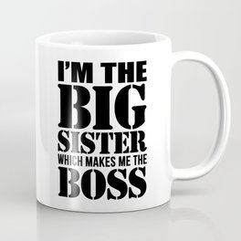 I'm the Big Sister Which Makes Me the Boss Coffee Mug