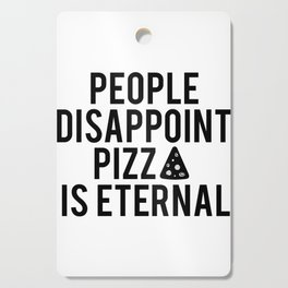 PIZZA PARTY DECOR, People Disappoint Pizza Is Eternal,Pizza Svg,Pizza Art,Sarcasm Quote,Funny Print Cutting Board