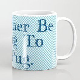 I'd Rather Be Talking To My Pug Coffee Mug