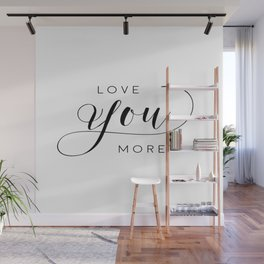 LOVE YOU MORE, Women Gift,Gift For Her,Darling I Love You,Love Quote,Love Art,Lovely Words Wall Mural
