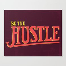 Be The Hustle Canvas Print
