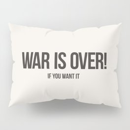 War Is Over! If You Want It Pillow Sham