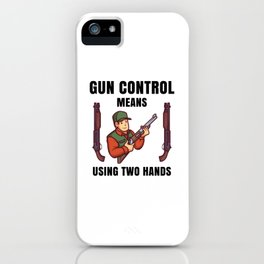 gun control means using two hands iPhone Case