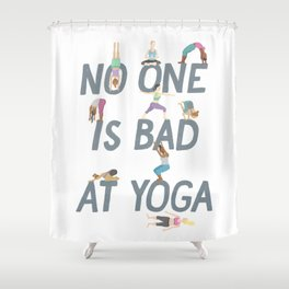 No One is Bad at Yoga Shower Curtain