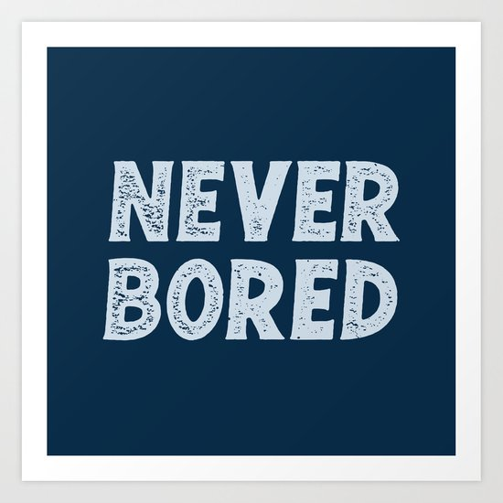 NEVER BORED Art Print