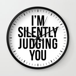 I'M SILENTLY JUDGING YOU Wall Clock