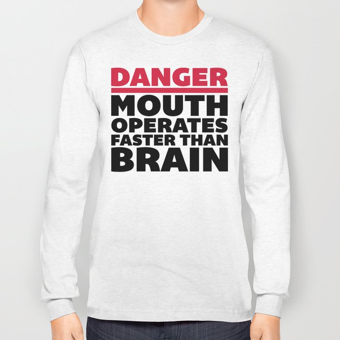 Mouth Faster Than Brain Funny Quote Long Sleeve T-shirt
