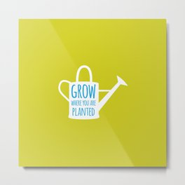 Grow Where You Are Planted Metal Print