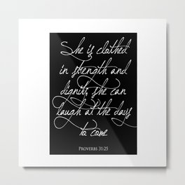 Proverbs 31:25 - She is clothed with strength and dignity Christian Art Print Metal Print