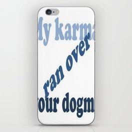 My Karma Ran Over Your Dogma iPhone Skin