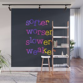 Softer, worser, slower, weaker Wall Mural
