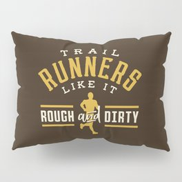Trail Runners Like It Rough And Dirty Pillow Sham