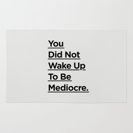 You Did Not Wake Up to Be Mediocre black and white minimalist typography home room wall decor Rug