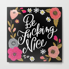 Pretty Swe*ry: Be Fucking Nice Metal Print