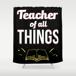 Teacher Of All Things Shower Curtain
