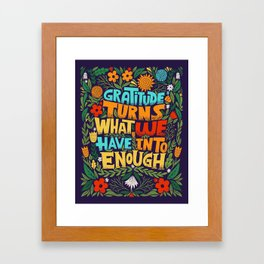 gratitude turns what we have into enough Framed Art Print