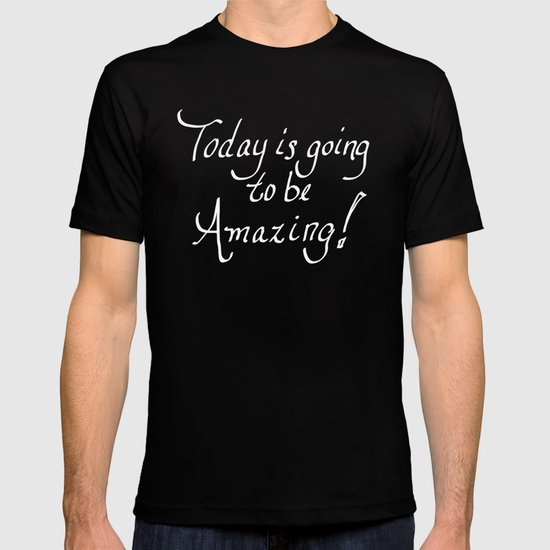 Today is going to be Amazing! T-shirt