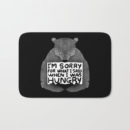 I'm Sorry For What I Said When I Was Hungry (Black) Bath Mat