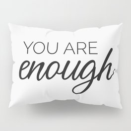 You are enough - white Pillow Sham