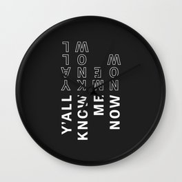 Y'All Know Me Now - Typography Wall Clock
