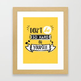 Don't be so hard on yourself - typographic lettering design Framed Art Print