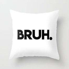 bruh. Throw Pillow
