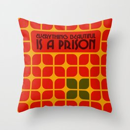 Everything Beautiful is a Prison Throw Pillow