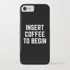 Insert Coffee Funny Quote Slim Case iPhone 7