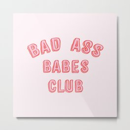 BAD ASS BABES CLUB Metal Print