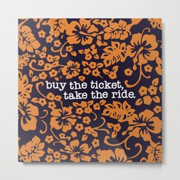 """""""buy the ticket, take the ride."""" - Hunter S. Thompson (Navy Blue) Metal Print"""
