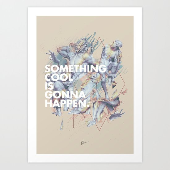 something cool is gonna happen.  Art Print
