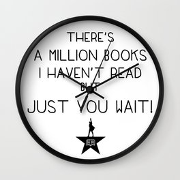 """""""There's a million books I haven't read, but just you wait!"""" Wall Clock"""