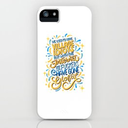 Village Idiots Have Gone Global iPhone Case